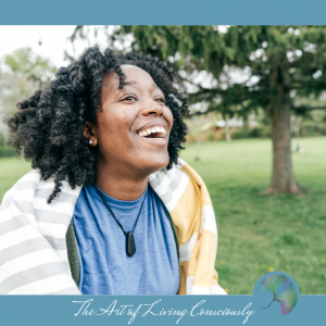 Create a Plan for Well-Being in Challenging Times - The Art of Living Consciously - Blog Square Images